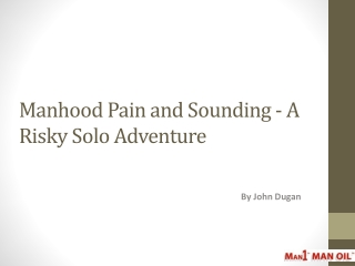 Manhood Pain and Sounding - A Risky Solo Adventure