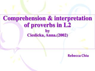 Comprehension  &  interpretation of proverbs in L2 by Cieslicka, Anna.(2002)