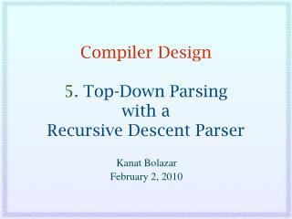 Compiler Design 5 . Top-Down Parsing with a Recursive Descent Parser