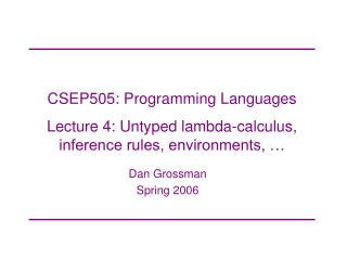 CSEP505: Programming Languages Lecture 4: Untyped lambda-calculus, inference rules, environments, …