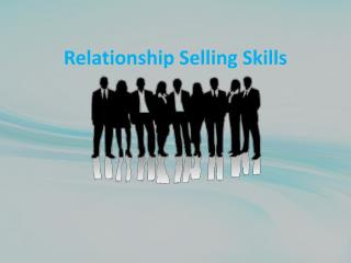 Relationship Selling Skills