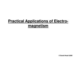 Practical Applications of Electro-magnetism