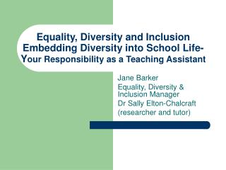 Equality, Diversity and Inclusion Embedding Diversity into School Life- Y our Responsibility as a Teaching Assistant