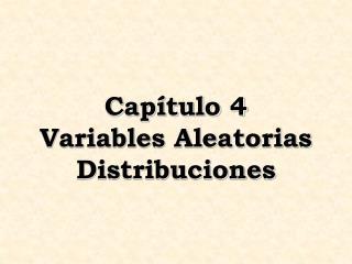 Capítulo 4 Variables Aleatorias Distribuciones