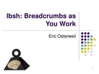 lbsh: Breadcrumbs as You Work
