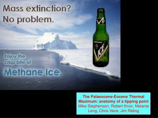 The Palaeocene-Eocene Thermal Maximum: anatomy of a tipping point Mike Stephenson, Robert Knox, Melanie Leng, Chris Vane