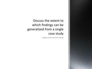 Discuss the extent to which findings can be generalized from a single case study