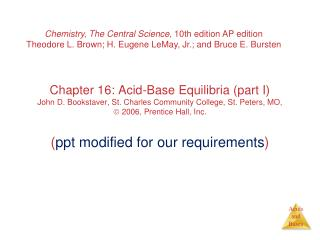 Chemistry, The Central Science , 10th edition AP edition Theodore L. Brown; H. Eugene LeMay, Jr.; and Bruce E. Bursten