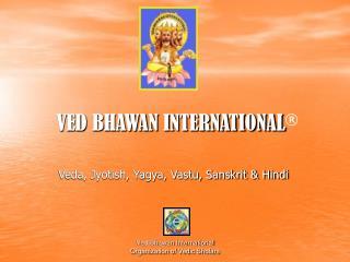 VED BHAWAN INTERNATIONAL ®
