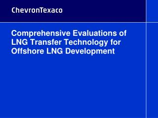 Comprehensive Evaluations of LNG Transfer Technology for Offshore LNG Development