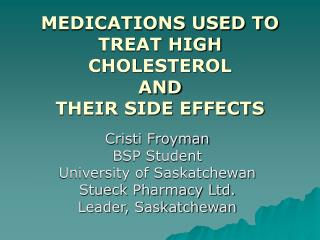 MEDICATIONS USED TO TREAT HIGH CHOLESTEROL AND THEIR SIDE EFFECTS