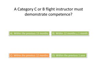 A Category C or B flight instructor must demonstrate competence?