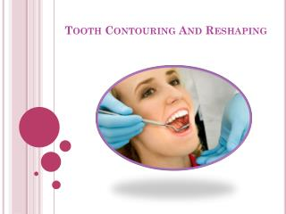 tooth contouring and reshaping