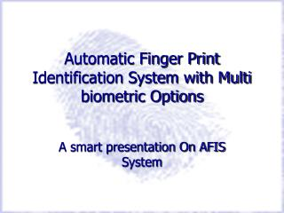 Automatic Finger Print Identification System with Multi biometric Options