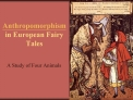 Anthropomorphism  in European Fairy Tales