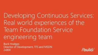 Developing Continuous Services: Real world experiences of the Team Foundation Service engineering team