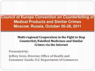 Council of Europe Convention on Counterfeiting of Medical Products and Similar Crimes Moscow, Russia, October 26-28, 201