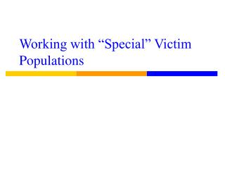 "Working with ""Special"" Victim Populations"