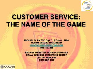 CUSTOMER SERVICE: THE NAME OF THE GAME