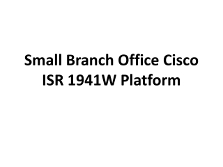 Small Branch Office Cisco ISR 1941W Platform