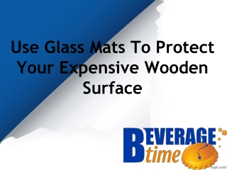 Use Glass Mats To Protect Your Expensive Wooden Surface
