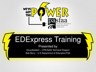 EDExpress Training Presented by Doug Baldwin – CPS/SAIG Technical Support Bob Berry – U.S Department of Education/FS