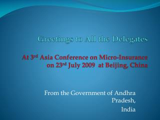 Greetings to All the Delegates At 3 rd  Asia Conference on Micro-Insurance  on 23 rd  July 2009  at Beijing, China