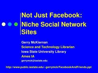 Not Just Facebook: Niche Social Network Sites Gerry McKiernan Science and Technology Librarian Iowa State University Lib
