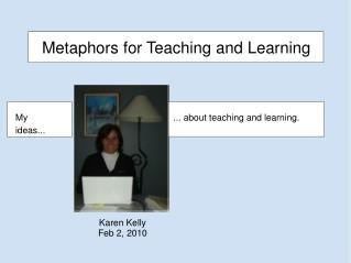 Metaphors for Teaching and Learning