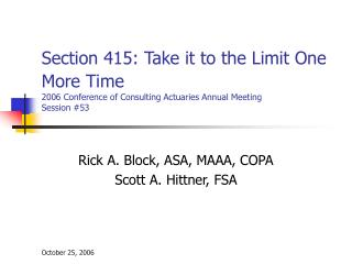 Section 415: Take it to the Limit One More Time 2006 Conference of Consulting Actuaries Annual Meeting Session #53
