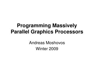 Programming Massively Parallel Graphics Processors