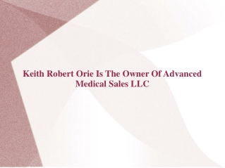 Keith Robert Orie Is The Owner Of Advanced Medical Sales LLC