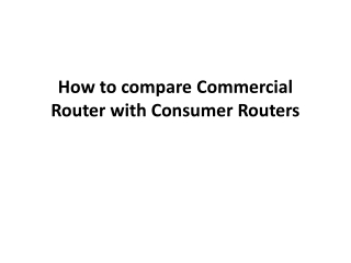 What's the big diffierence between Commercial Router and Con