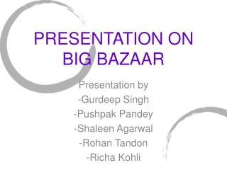 PRESENTATION ON BIG BAZAAR