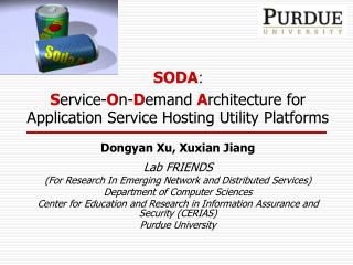 SODA :  S ervice- O n- D emand  A rchitecture for Application Service Hosting Utility Platforms Dongyan Xu, Xuxian Jiang