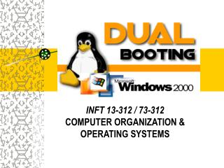 INFT 13-312 / 73-312 COMPUTER ORGANIZATION & OPERATING SYSTEMS
