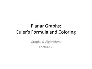 Planar Graphs: Euler's Formula and Coloring