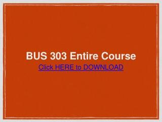 BUS 303 Entire Course / Ashford University