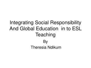 Integrating Social Responsibility And Global Education  in to ESL Teaching