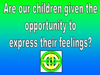 Are our children given the opportunity to express their feelings?