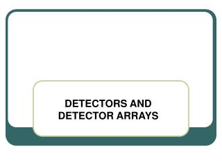 DETECTORS AND DETECTOR ARRAYS