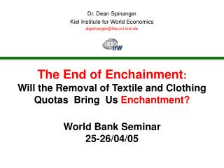 The End of Enchainment : Will the Removal of Textile and Clothing Quotas  Bring  Us  Enchantment? World Bank Seminar 25-