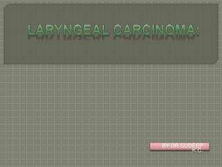 Laryngeal Carcinoma :