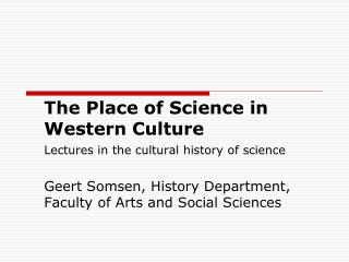 The Place of Science in Western Culture Lectures in the cultural history of science Geert Somsen, History Department, Fa