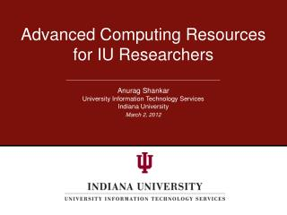 Advanced Computing Resources for IU Researchers