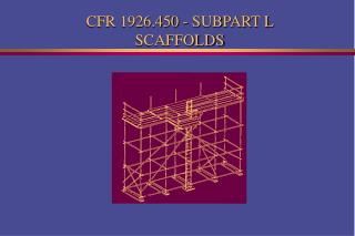 CFR 1926.450 - SUBPART L SCAFFOLDS