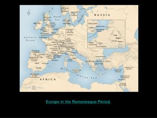 Europe in the Romanesque Period .