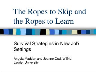 The Ropes to Skip and the Ropes to Learn