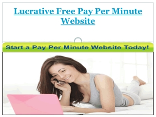 Lucrative Free Pay Per Minute Website