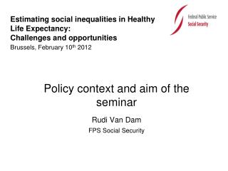 Policy context and aim of the seminar Rudi Van Dam FPS Social Security